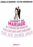 Couverture du livre « Carnet de mariage à l'usage de ceux et celles qui ont decidé de se dire oui » de Armelle Barnier et Sylvie Hennequin aux éditions Chiflet