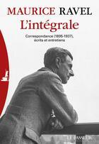 Couverture du livre « L'intégrale ; correspondance (1895-1937), entretiens, écrits et textes divers » de Maurice Ravel aux éditions Le Passeur
