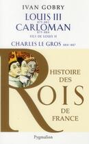 Couverture du livre « Louis III, Carloman et Charles le gros » de Ivan Gobry aux éditions Pygmalion