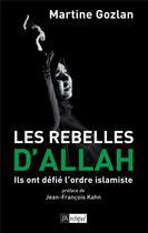 Couverture du livre « Les rebelles d'Allah ; ils ont défié l'ordre islamiste » de Martine Gozlan aux éditions Archipel