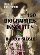 Couverture du livre « 150 biographies insolites du XXè siècle » de Daniel Lesueur aux éditions Vaillant Editions