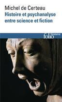 Couverture du livre « Histoire et psychanalyse entre science et fiction » de Michel De Certeau aux éditions Gallimard