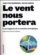 Couverture du livre « Le vent nous portera ; le pari gagnant de la transition énergétique » de Gilles Luneau et Jean-Yves Grandidier aux éditions Alternatives