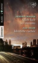 Couverture du livre « Alliés face à l'inconnu ; identité cachée » de Heather Graham et Julie Miller aux éditions Harlequin