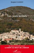 Couverture du livre « Les yeux fermés » de Jacques Lambert aux éditions L'harmattan