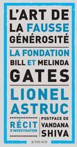 Couverture du livre « L'art de la fausse générosité : la fondation Bill et Melinda Gates ; récit d'investigation » de Lionel Astruc aux éditions Dandelion