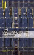 Couverture du livre « Montpellier international business incubator ; Emmanuel Nebout » de Margot Guislain aux éditions Archibooks
