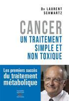 Couverture du livre « Cancer ; un traitement simple et non toxique » de Laurent Schwartz aux éditions Thierry Souccar