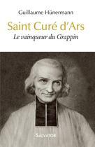 Couverture du livre « Saint curé d'Ars ; le vainqueur du Grappin » de Guillaume Hunermann aux éditions Salvator