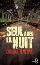 Couverture du livre « Seul avec la nuit » de Christian Blanchard aux éditions Belfond
