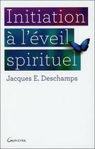 Couverture du livre « Initiation à l'éveil spirituel » de Jacques E. Deschamps aux éditions Grancher
