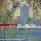 Couverture du livre « Vernon et les bords de Seine au temps des impressionnistes » de Collectif aux éditions Point De Vues