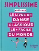 Couverture du livre « Simplissime ; le livre de danse classique le + facile du monde » de Delphine Soucail et Miteki Kudo aux éditions Hachette Enfants