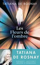 Couverture du livre « Les fleurs de l'ombre » de Tatiana De Rosnay aux éditions Robert Laffont/heloise D'ormesson