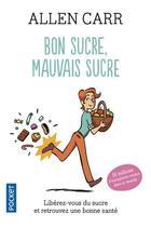 Couverture du livre « Bon sucre, mauvais sucre » de Allen Carr aux éditions Pocket