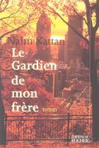 Couverture du livre « Le Gardien De Mon Frere » de Naim Kattan aux éditions Rocher
