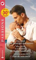 Couverture du livre « Pour protéger son secret ; le maître de Sutherland Farm ; l'élan de son coeur » de Emilie Rose et Brenda Jackson et Dani Wade aux éditions Harlequin