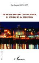 Couverture du livre « Les hydrocarbures dans le monde, en Afrique et au Cameroun » de Jean-Baptiste Nguini Effa aux éditions L'harmattan