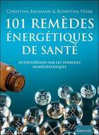 Couverture du livre « 101 remèdes énergétiques de santé ; autoguérison par les symboles homéopathiques » de Christina Baumann et Roswitha Stark aux éditions Grancher