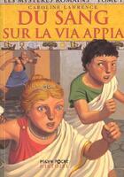 Couverture du livre « Les mystères romains T.1 ; du sang sur la Via Appia » de Caroline Lawrence aux éditions Milan