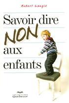 Couverture du livre « Savoir dire non aux enfants » de Robert Langis aux éditions Quebecor