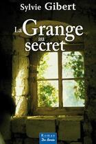 Couverture du livre « La grange au secret » de Sylvie Gibert aux éditions De Boree