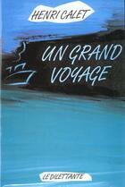 Couverture du livre « Grand voyage (un) » de Henri Calet aux éditions Le Dilettante