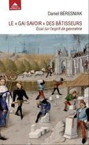 Couverture du livre « Le gai savoir des bâtisseurs ; essai sur l'esprit de géométrie » de Daniel Beresniak aux éditions Detrad Avs