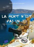 Couverture du livre « La mort n'est pas un jeu ; hold-up meurtrier au Club Méditerranée de Corfou » de Emmanuel Farrugia aux éditions Auteurs D'aujourd'hui