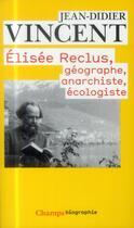 Couverture du livre « Elisée Reclus: géographe, anarchiste, écologiste » de Jean-Didier Vincent aux éditions Flammarion