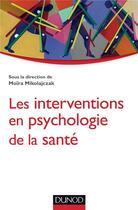 Couverture du livre « Les interventions en psychologie de la santé » de Moira Mikolajczak aux éditions Dunod