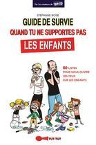 Couverture du livre « Guide de survie quand tu ne supportes pas les enfants ; 80 listes pour vous ouvrir les yeux sur les enfants » de Stephane Rose aux éditions Tut Tut