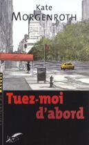 Couverture du livre « Tuez-Moi D'Abord » de Morgenroth-K aux éditions Editions Du Masque