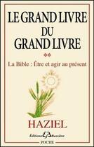Couverture du livre « Le grand livre du grand livre t.2 ; la Bible : être et agir au présent » de Haziel aux éditions Bussiere