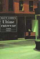 Couverture du livre « Ultime entrevue » de Matt Cohen aux éditions Phebus