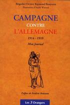 Couverture du livre « Campagne contre l'Allemagne 1914-1919 ; mon journal » de Bouyssou aux éditions Les Trois Orangers
