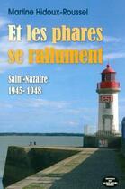 Couverture du livre « Et les phares se rallument ; Saint-Nazaire 1946-1948 » de Martine Hidoux-Roussel aux éditions Montagnes Noires