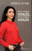 Couverture du livre « Plus jamais voilée, plus jamais violée » de Henda Ayari aux éditions L'observatoire