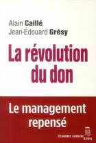 Couverture du livre « La révolution du don ; le management repensé à la lumière de l'anthropologie » de Jean-Edouard Gresy et Alain Caille aux éditions Seuil