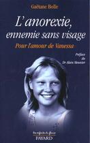 Couverture du livre « L'anorexie, ennemie sans visage - pour l'amour de vanessa » de Gaetane Bolle aux éditions Jubile