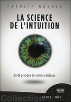 Couverture du livre « La science de l'intuition ; guide pratique de vision à distance » de Fabrice Bonvin aux éditions Temps Present