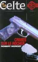 Couverture du livre « Crimes Sur Le Rocher » de Robert Morcet aux éditions Gerard De Villiers