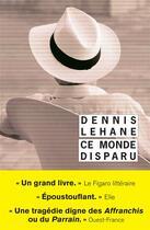 Couverture du livre « Ce monde disparu » de Dennis Lehane aux éditions Rivages