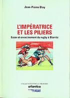 Couverture du livre « L'impératrice des piliers ; essor et enracinement du rugby à Biarritz » de Jean-Pierre Blay aux éditions Atlantica