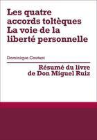 Couverture du livre « Les quatre accords toltèques : la voie de la liberté personnelle, de Don Miguel Ruiz (résumé) » de Dominique Coutant-Defer aux éditions Primento Editions