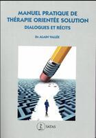 Couverture du livre « Manuel pratique de thérapie orientée vers la solution » de Alain Vallee aux éditions Satas