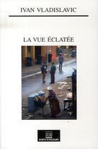 Couverture du livre « La vue éclatée » de Vladislavic/Ivan aux éditions Zoe