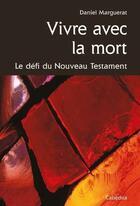Couverture du livre « Vivre avec la mort ; le défi du Nouveau Testament » de Daniel Marguerat aux éditions Cabedita