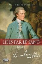 Couverture du livre « Liées par le sang T.2 ; les cahiers oubliés » de Marie-Josee Poisson aux éditions La Semaine