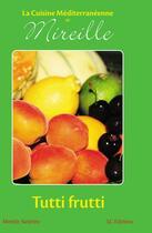 Couverture du livre « La cuisine méditerranéenne de Mireille ; Tutti frutti » de Mireille Sanchez aux éditions Editions Lc